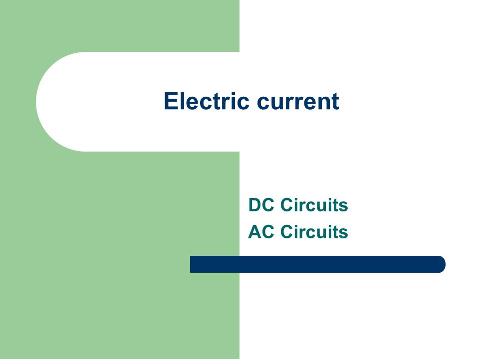 Electric current DC Circuits AC Circuits