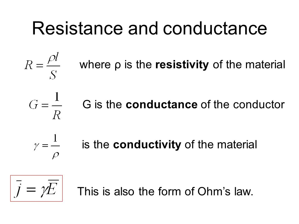 Resistance and conductance where ρ is the resistivity of the material G is the conductance of the conductor is the conductivity of the material This i