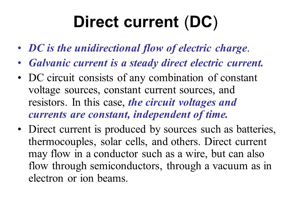 Direct current (DC) DC is the unidirectional flow of electric charge.