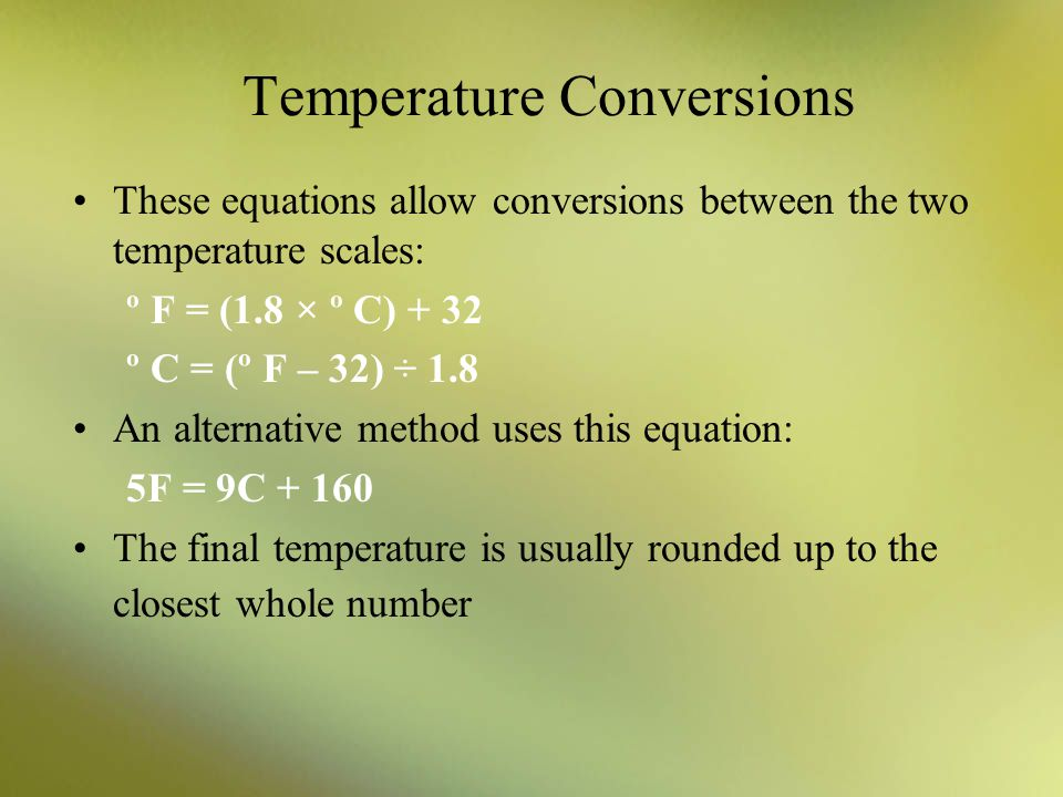 Temperature Conversions These equations allow conversions between the two temperature scales: º F = (1.8 × º C) + 32 º C = (º F – 32) ÷ 1.8 An alterna