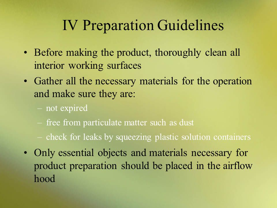 IV Preparation Guidelines Before making the product, thoroughly clean all interior working surfaces Gather all the necessary materials for the operati