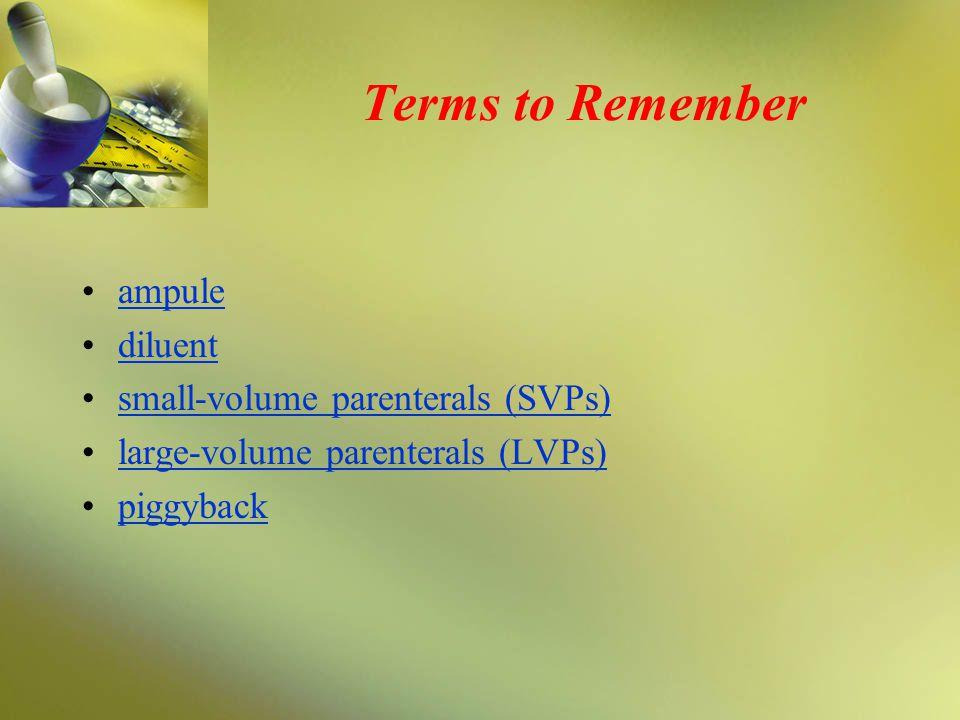 Terms to Remember ampule diluent small-volume parenterals (SVPs) large-volume parenterals (LVPs) piggyback