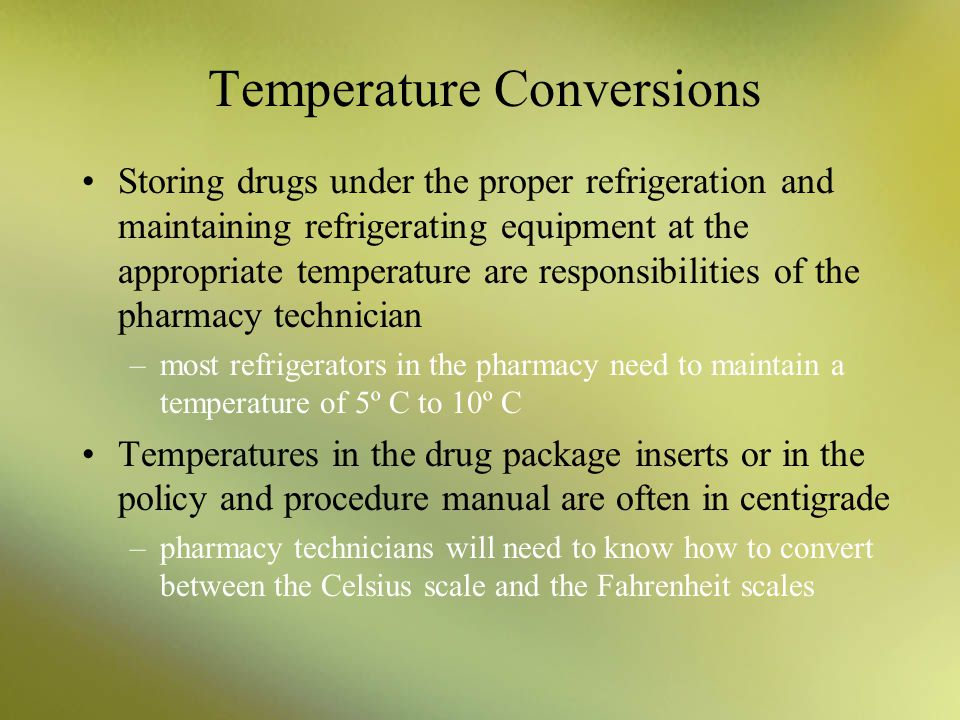 Temperature Conversions Storing drugs under the proper refrigeration and maintaining refrigerating equipment at the appropriate temperature are respon