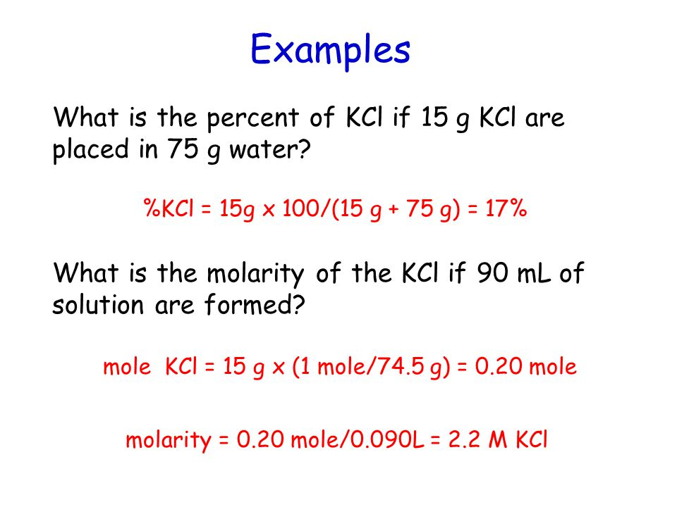 Examples What is the percent of KCl if 15 g KCl are placed in 75 g water.