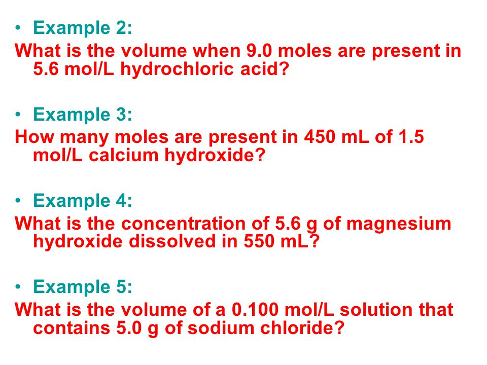 Example 2: What is the volume when 9.0 moles are present in 5.6 mol/L hydrochloric acid.