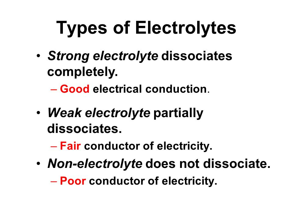 Types of Electrolytes Weak electrolyte partially dissociates.