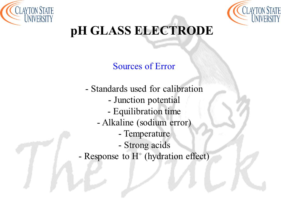 pH GLASS ELECTRODE Sources of Error - Standards used for calibration - Junction potential - Equilibration time - Alkaline (sodium error) - Temperature - Strong acids - Response to H + (hydration effect)