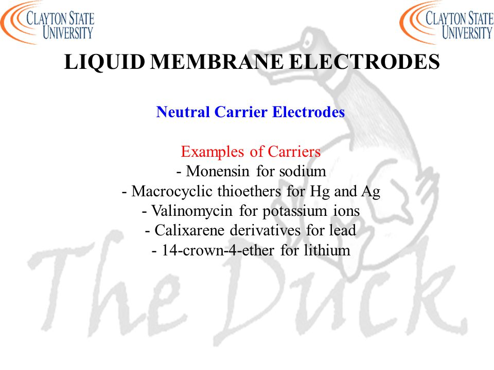 Neutral Carrier Electrodes Examples of Carriers - Monensin for sodium - Macrocyclic thioethers for Hg and Ag - Valinomycin for potassium ions - Calixa