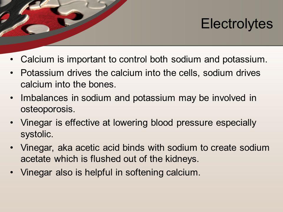 Electrolytes Calcium is important to control both sodium and potassium.