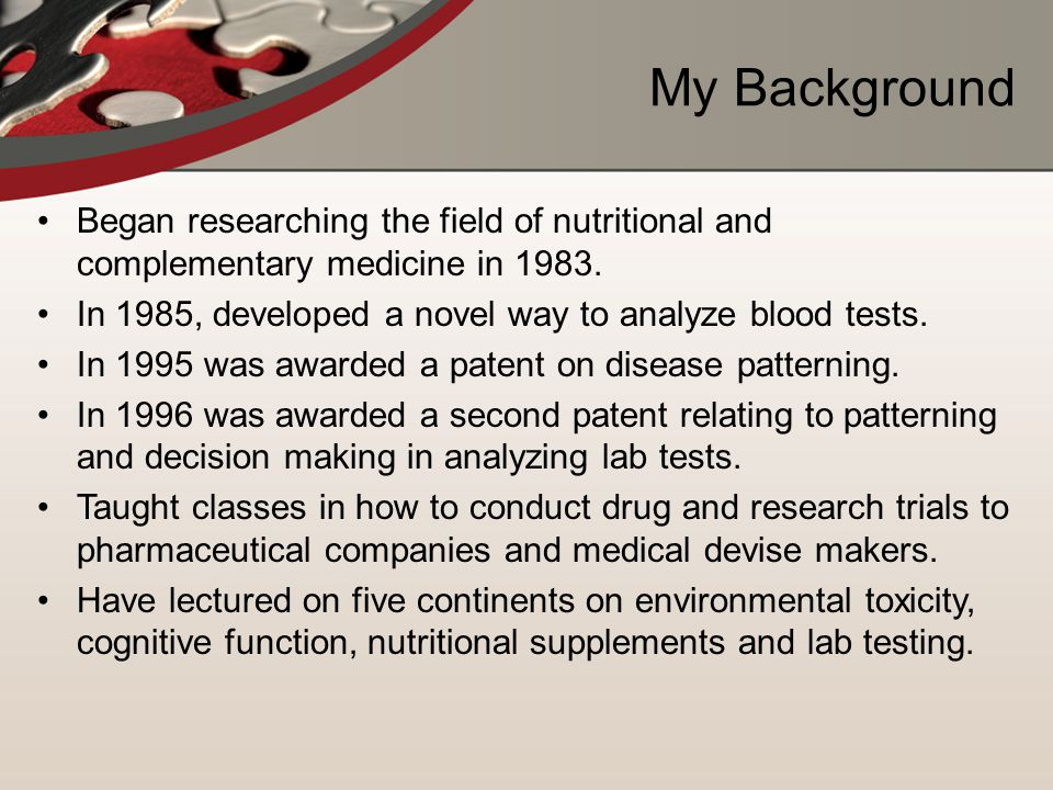 My Background Began researching the field of nutritional and complementary medicine in 1983.