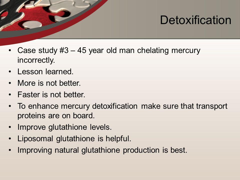 Detoxification Case study #3 – 45 year old man chelating mercury incorrectly.