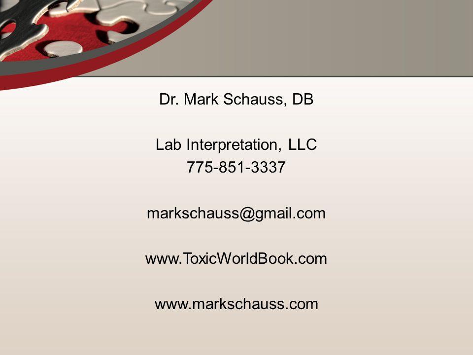 Dr. Mark Schauss, DB Lab Interpretation, LLC 775-851-3337 markschauss@gmail.com www.ToxicWorldBook.com www.markschauss.com