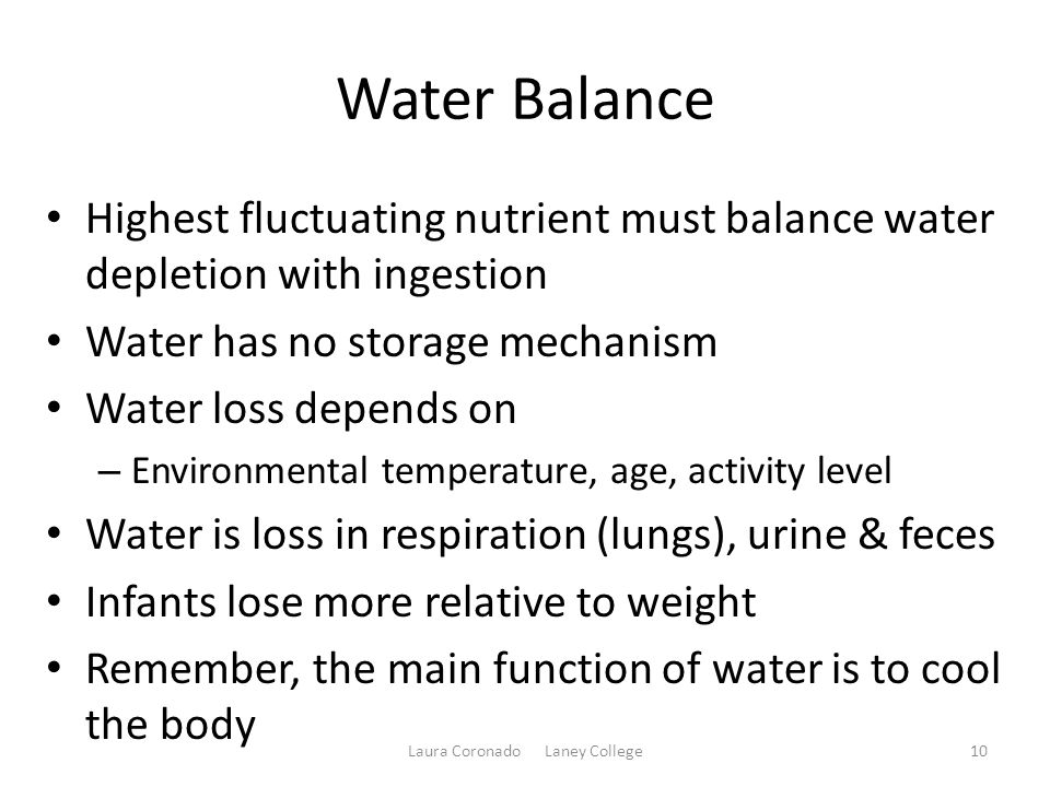 Water Balance Highest fluctuating nutrient must balance water depletion with ingestion Water has no storage mechanism Water loss depends on – Environm