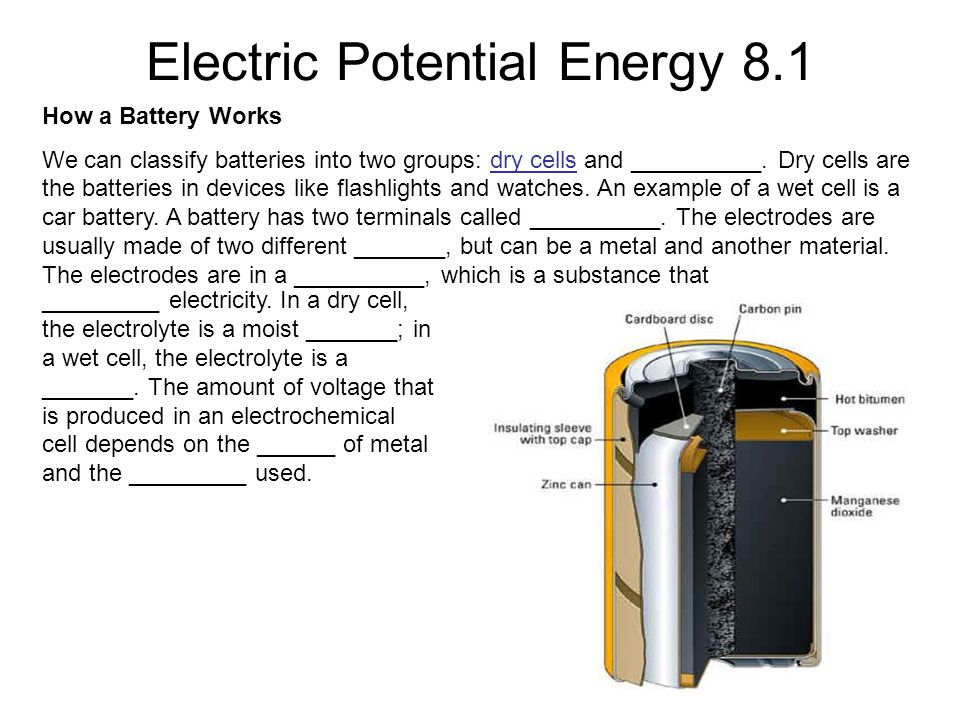 Electric Potential Energy 8.1 How a Battery Works We can classify batteries into two groups: dry cells and __________.