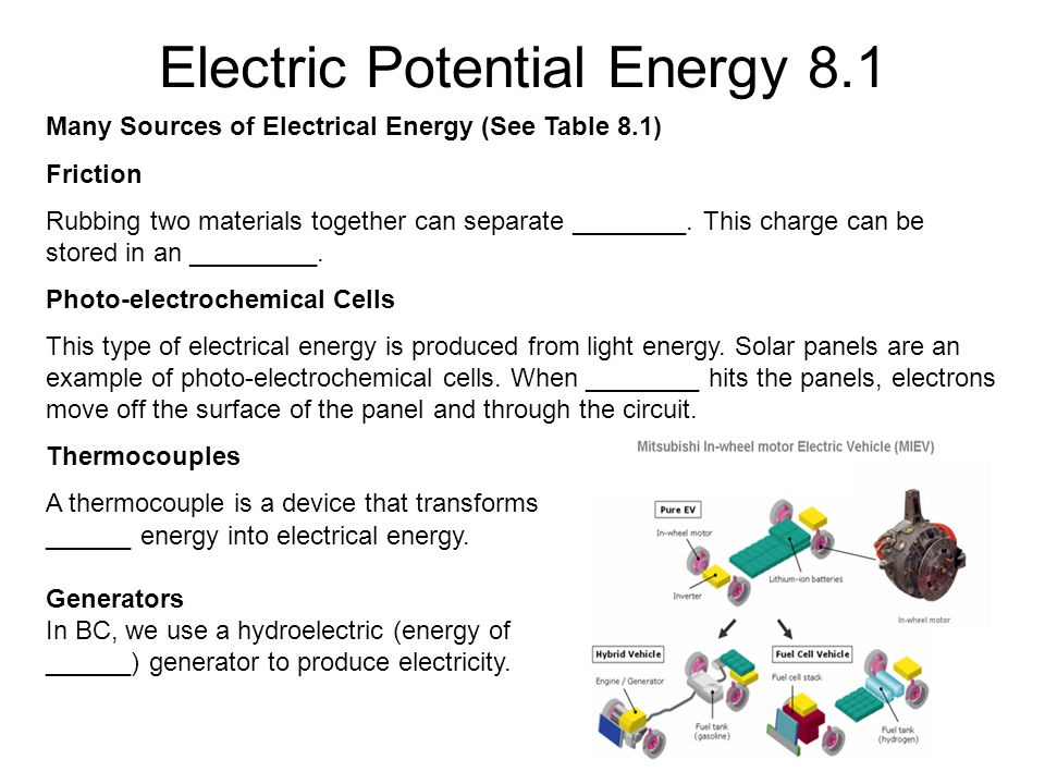 Electric Potential Energy 8.1 Many Sources of Electrical Energy (See Table 8.1) Friction Rubbing two materials together can separate ________.