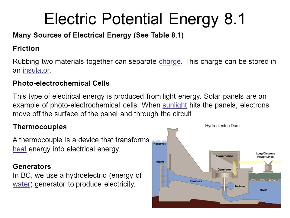 Electric Potential Energy 8.1 Many Sources of Electrical Energy (See Table 8.1) Friction Rubbing two materials together can separate charge.