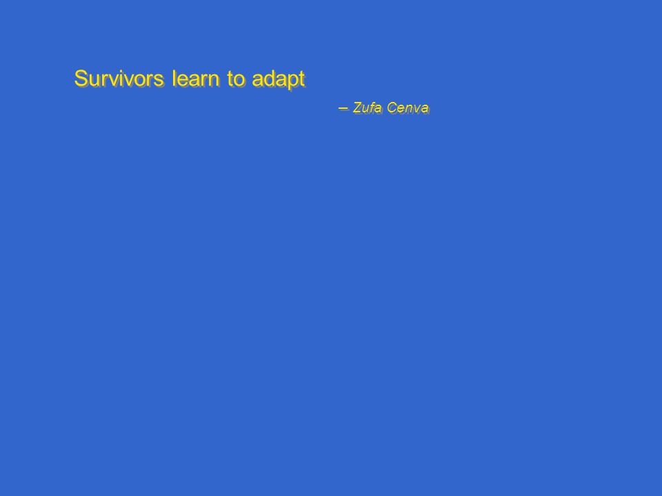 Survivors learn to adapt – Zufa Cenva Survivors learn to adapt – Zufa Cenva