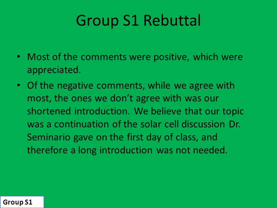 Group S1 Rebuttal Most of the comments were positive, which were appreciated. Of the negative comments, while we agree with most, the ones we don't ag