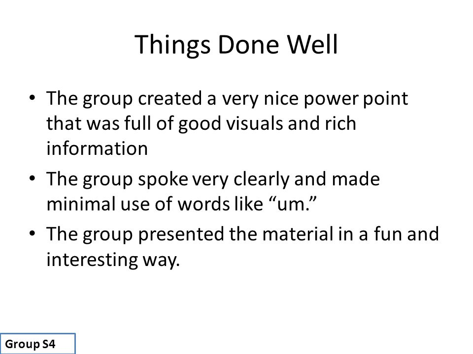 Things Done Well The group created a very nice power point that was full of good visuals and rich information The group spoke very clearly and made mi