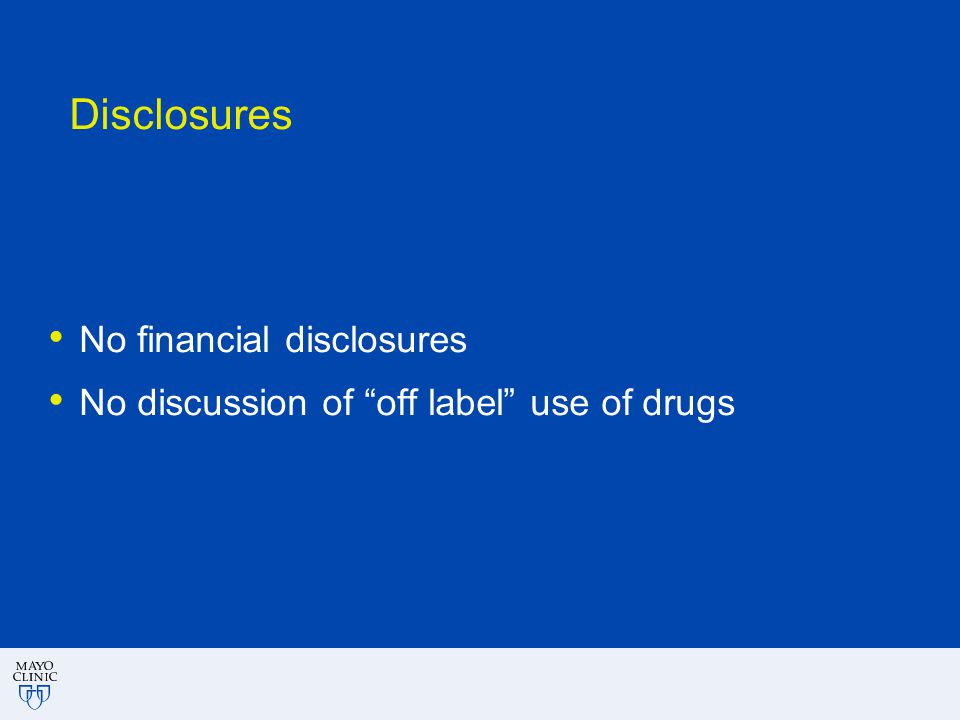 "Disclosures No financial disclosures No discussion of ""off label"" use of drugs"