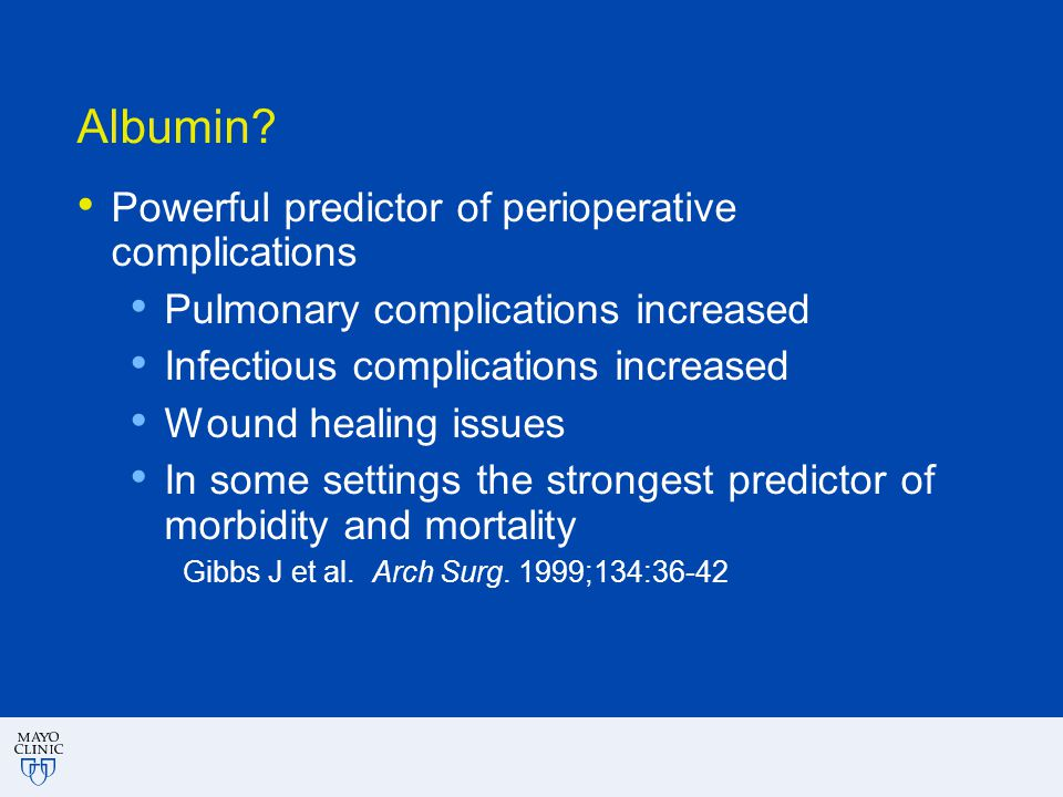 Albumin? Powerful predictor of perioperative complications Pulmonary complications increased Infectious complications increased Wound healing issues I