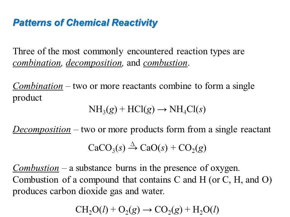 Patterns of Chemical Reactivity Three of the most commonly encountered reaction types are combination, decomposition, and combustion.