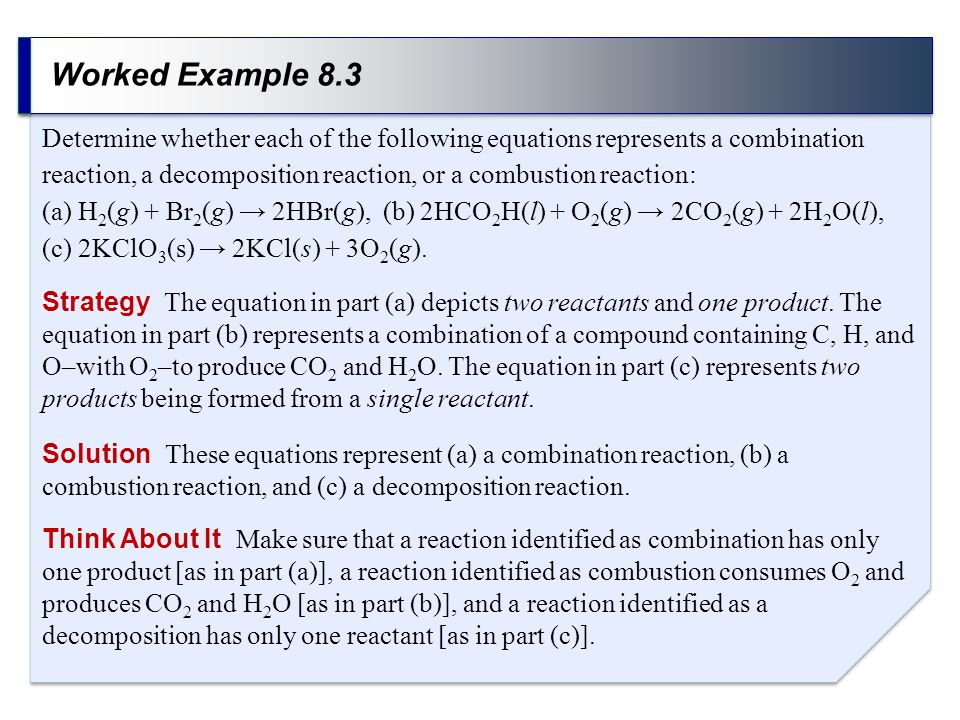 Worked Example 8.3 Strategy The equation in part (a) depicts two reactants and one product. The equation in part (b) represents a combination of a com
