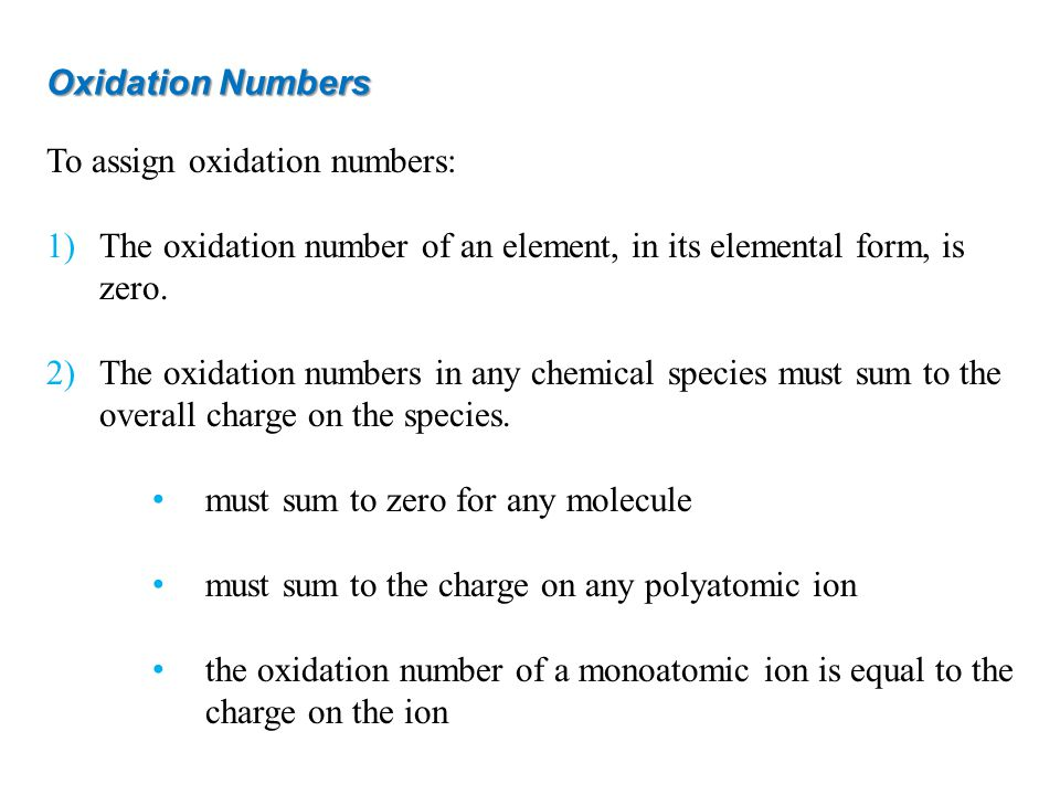 Oxidation Numbers To assign oxidation numbers: 1)The oxidation number of an element, in its elemental form, is zero.
