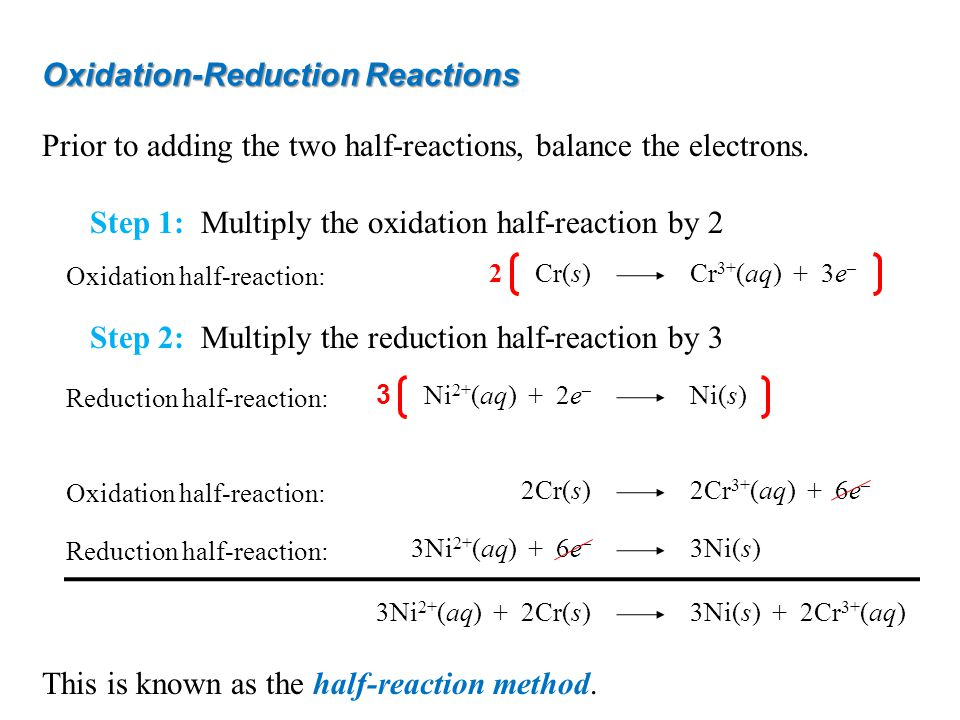 Oxidation-Reduction Reactions Prior to adding the two half-reactions, balance the electrons.