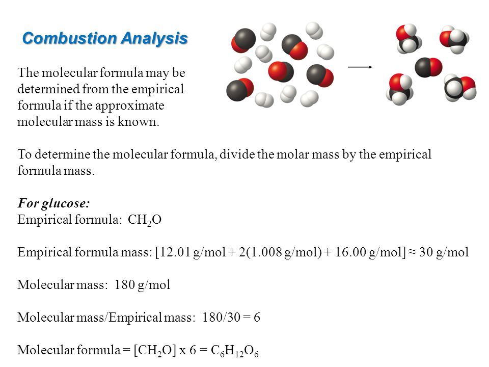 Combustion Analysis The molecular formula may be determined from the empirical formula if the approximate molecular mass is known.