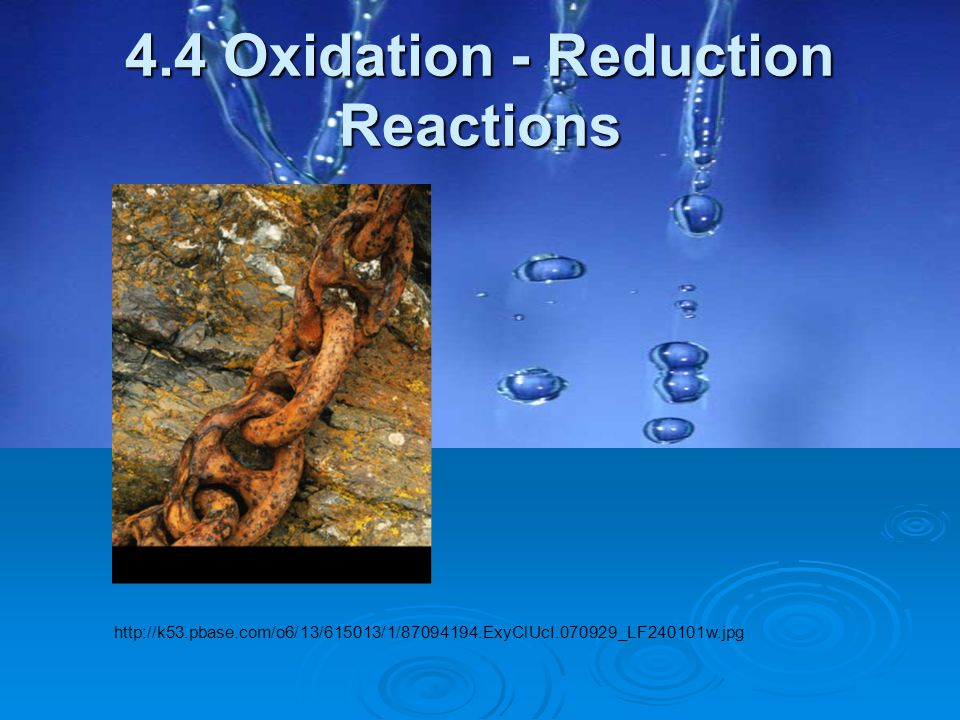 4.4 Oxidation - Reduction Reactions http://k53.pbase.com/o6/13/615013/1/87094194.ExyClUcI.070929_LF240101w.jpg