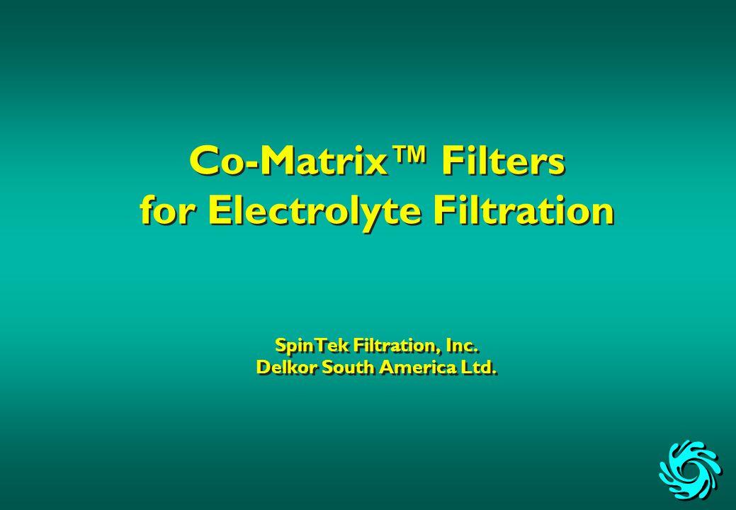 Co-Matrix™ Filters for Electrolyte Filtration SpinTek Filtration, Inc. Delkor South America Ltd.