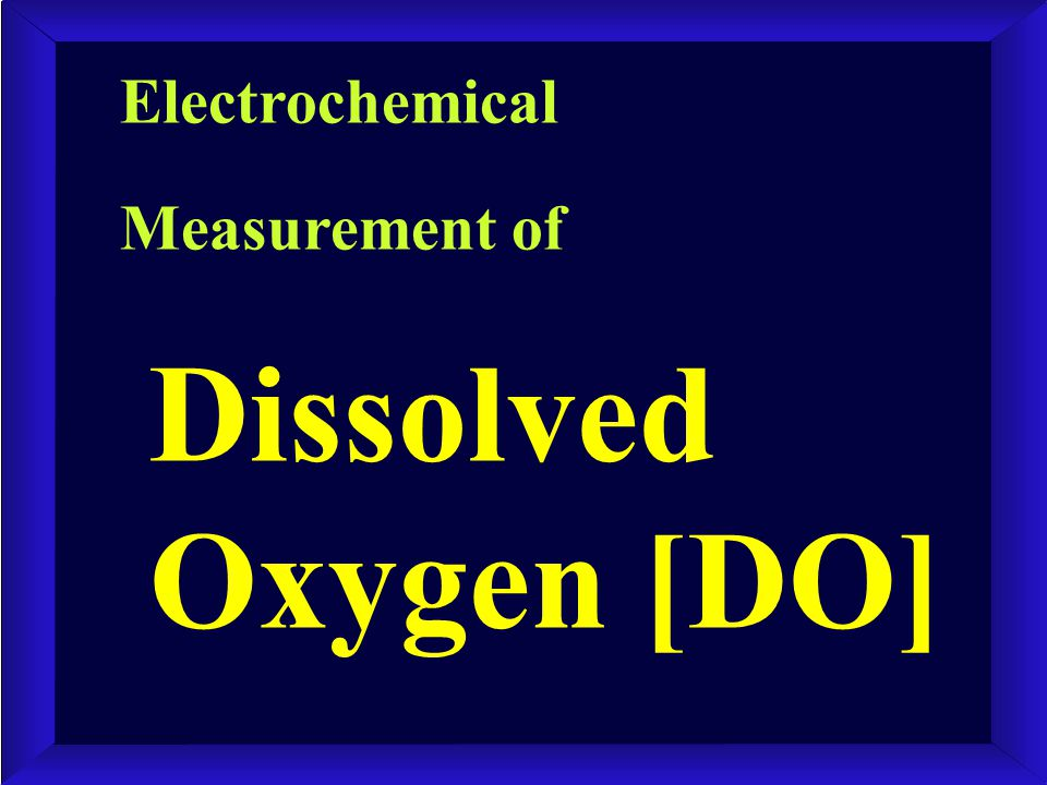 Electrochemical Measurement of Dissolved Oxygen [DO]