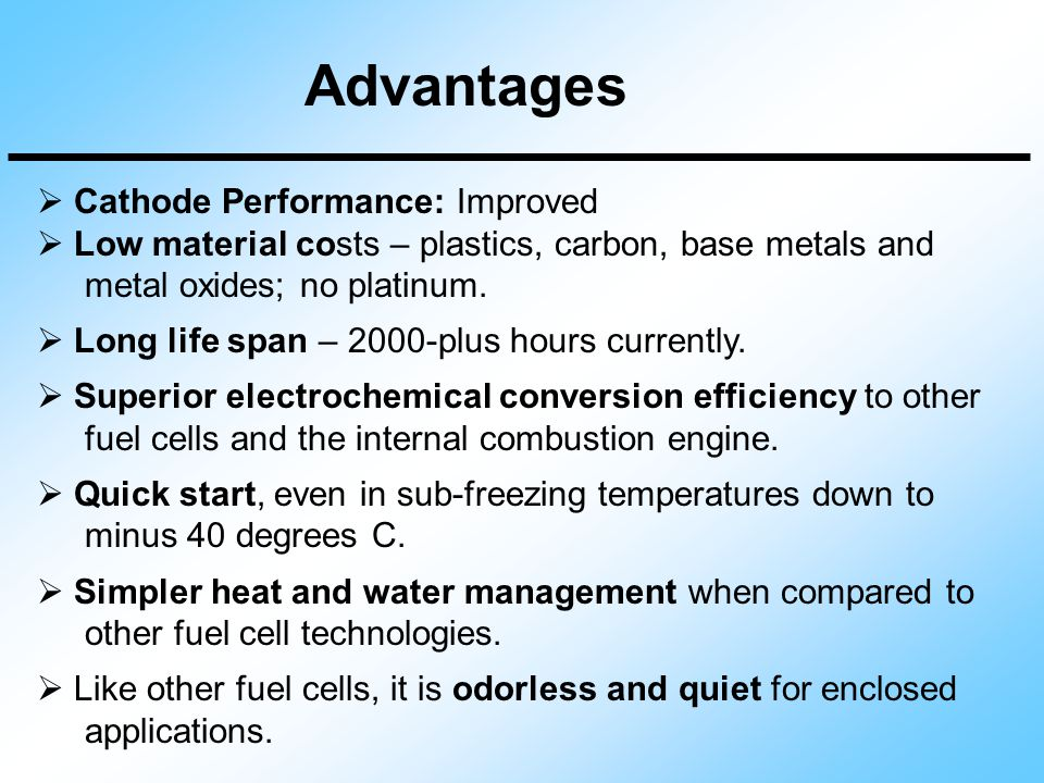 Cathode Performance: Improved  Low material costs – plastics, carbon, base metals and metal oxides; no platinum.  Long life span – 2000-plus hours