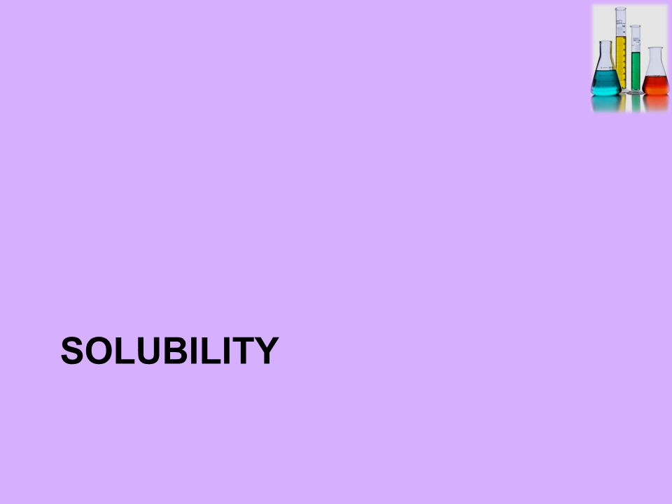 SOLUBILITY