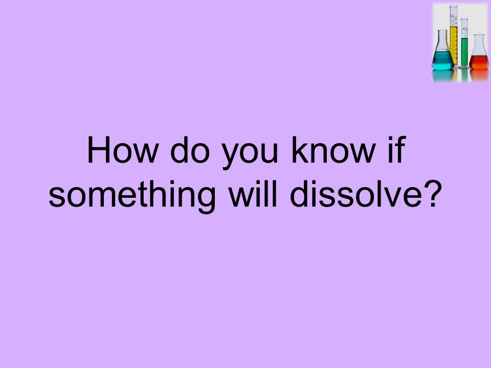 How do you know if something will dissolve