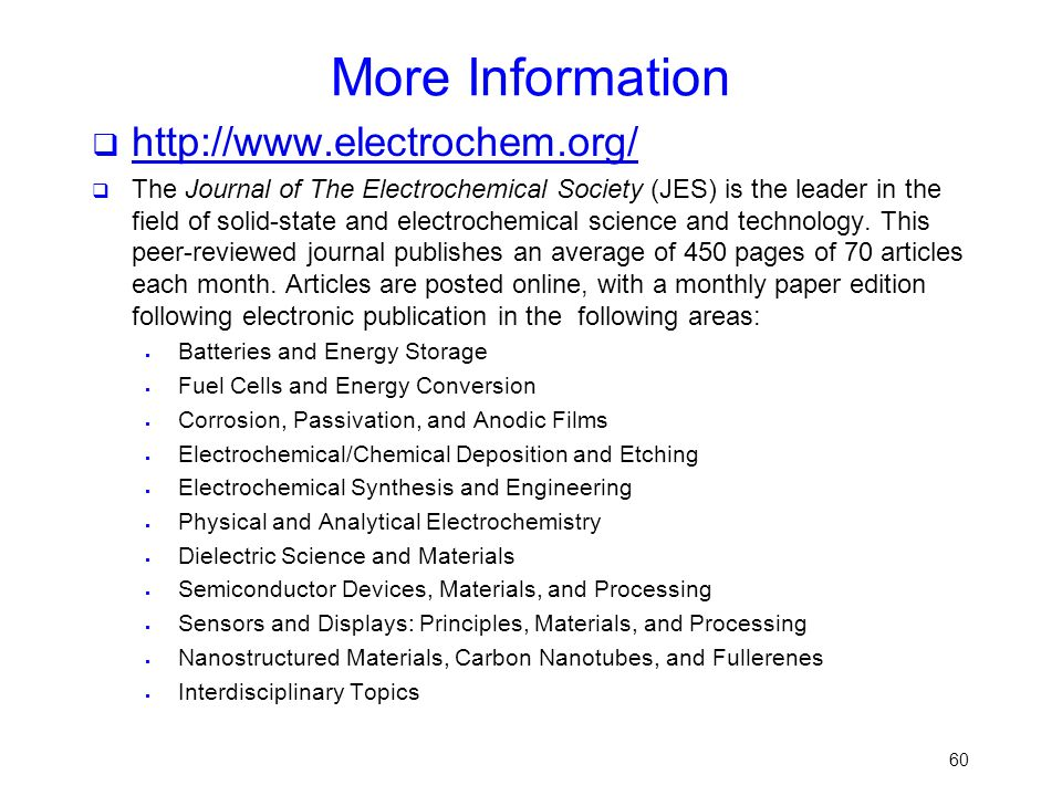 More Information  http://www.electrochem.org/ http://www.electrochem.org/  The Journal of The Electrochemical Society (JES) is the leader in the fie