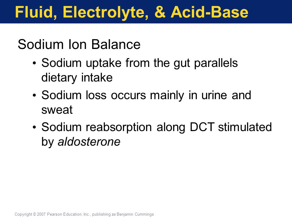 Fluid, Electrolyte, & Acid-Base Sodium Ion Balance Sodium uptake from the gut parallels dietary intake Sodium loss occurs mainly in urine and sweat So