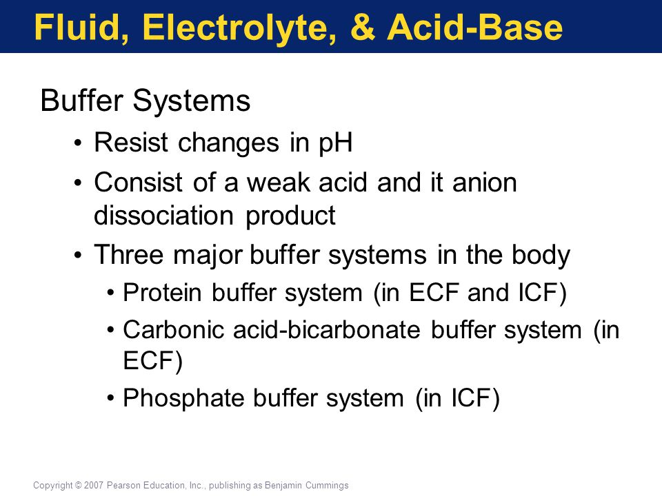Fluid, Electrolyte, & Acid-Base Buffer Systems Resist changes in pH Consist of a weak acid and it anion dissociation product Three major buffer system