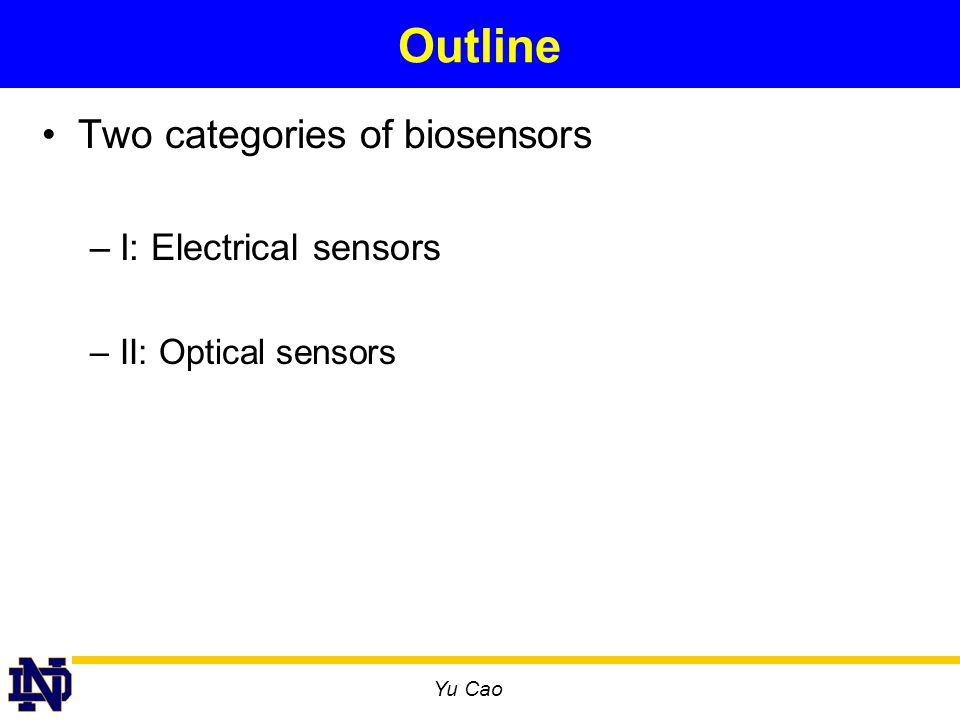 Yu Cao Outline Two categories of biosensors –I: Electrical sensors –II: Optical sensors