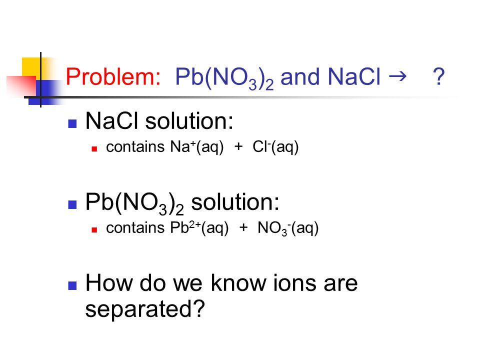 Problem: Pb(NO 3 ) 2 and NaCl  .