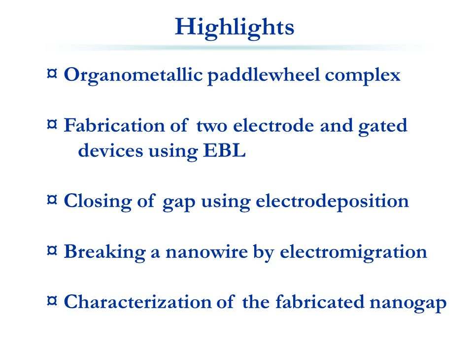 Highlights ¤ Organometallic paddlewheel complex ¤ Fabrication of two electrode and gated devices using EBL ¤ Closing of gap using electrodeposition ¤