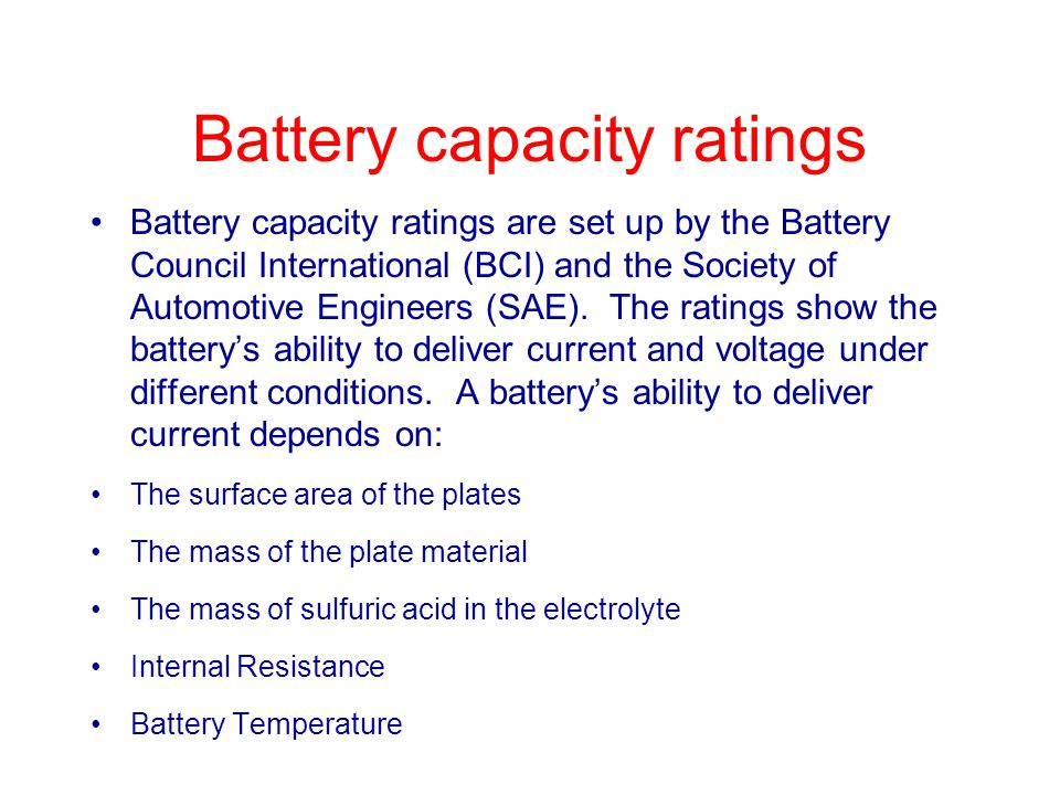 Battery capacity ratings Battery capacity ratings are set up by the Battery Council International (BCI) and the Society of Automotive Engineers (SAE).