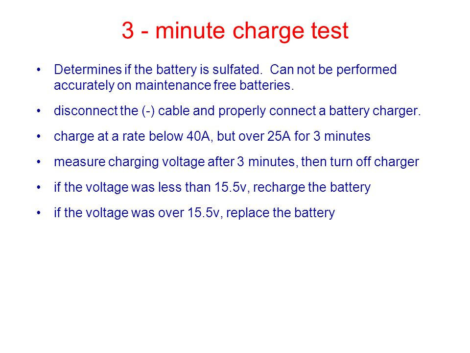 3 - minute charge test Determines if the battery is sulfated.