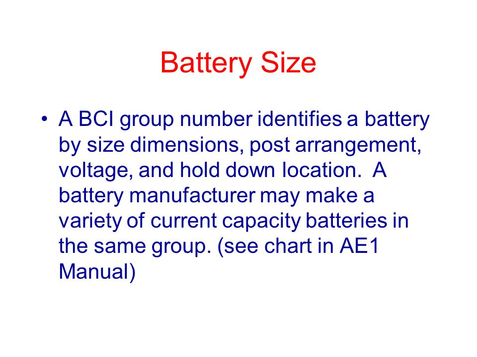Battery Size A BCI group number identifies a battery by size dimensions, post arrangement, voltage, and hold down location.