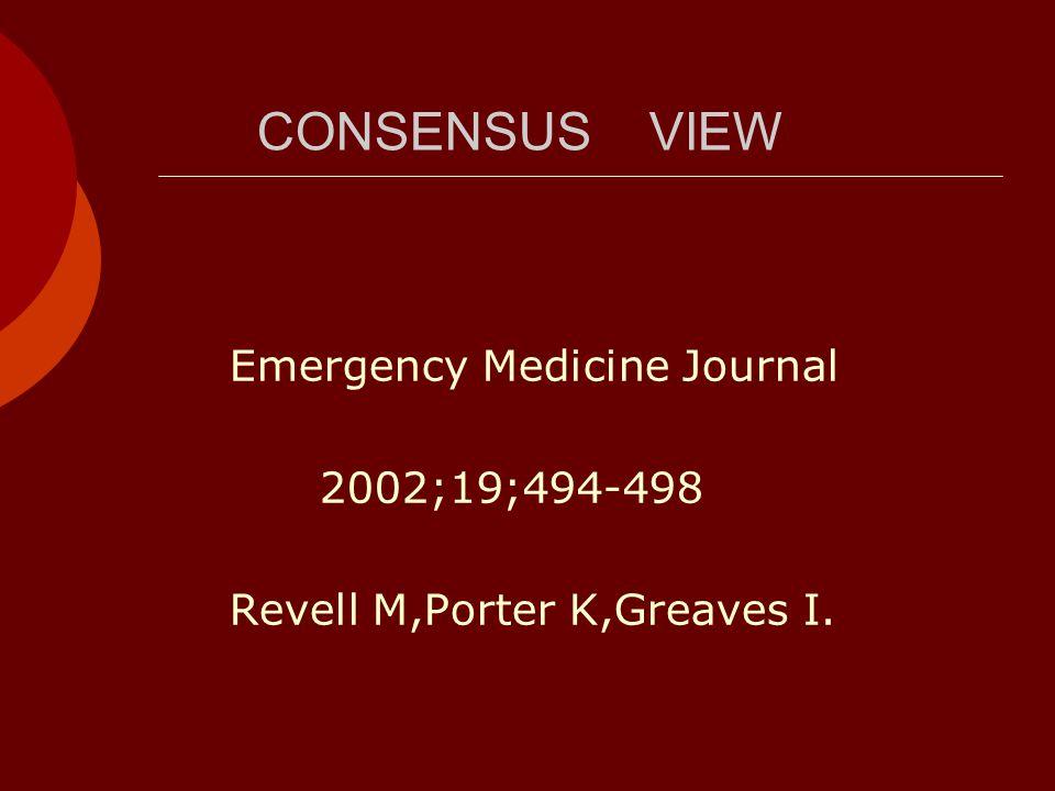 CONSENSUS VIEW Emergency Medicine Journal 2002;19;494-498 Revell M,Porter K,Greaves I.