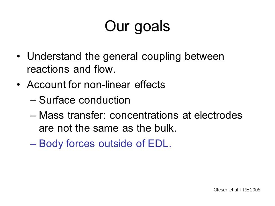 Our goals Understand the general coupling between reactions and flow.