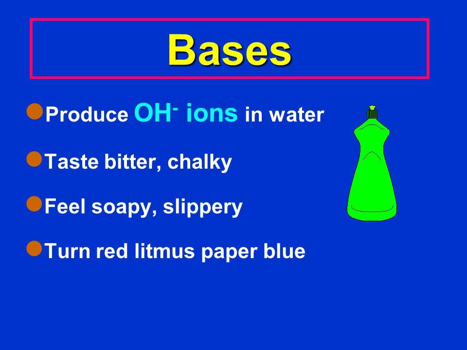 15.1 Acids þ Produce H + ions in water þ Taste sour þ Act Corrosive þ Turn blue litmus paper red