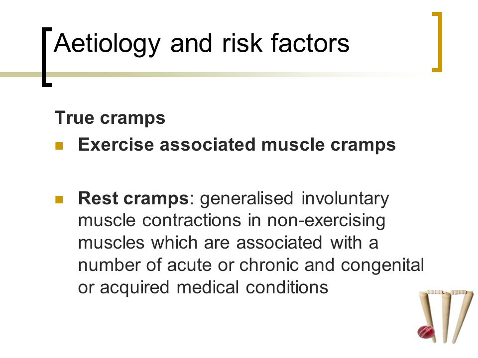 True cramps Exercise associated muscle cramps Rest cramps: generalised involuntary muscle contractions in non-exercising muscles which are associated with a number of acute or chronic and congenital or acquired medical conditions Aetiology and risk factors