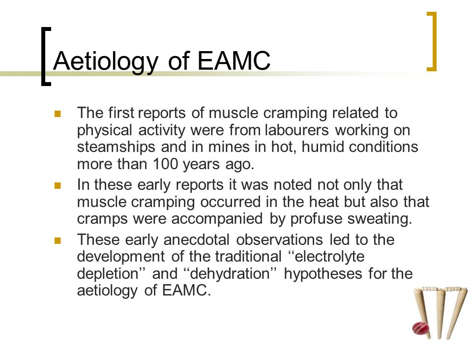 The first reports of muscle cramping related to physical activity were from labourers working on steamships and in mines in hot, humid conditions more than 100 years ago.